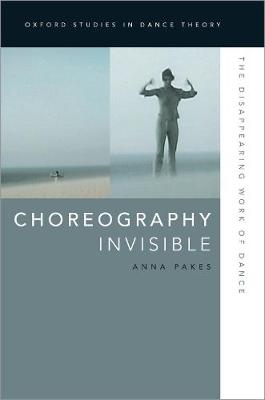 Choreography Invisible: The Disappearing Work of Dance - Oxford Studies in Dance Theory (Paperback)