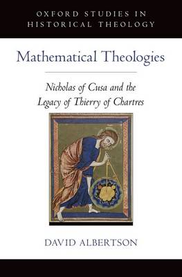 Mathematical Theologies: Nicholas of Cusa and the Legacy of Thierry of Chartres - Oxford Studies in Historical Theology (Hardback)
