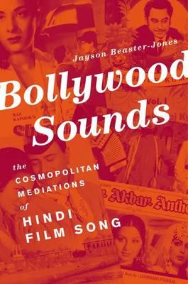 Bollywood Sounds: The Cosmopolitan Mediations of Hindi Film Song (Hardback)