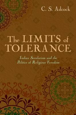 The Limits of Tolerance: Indian Secularism and the Politics of Religious Freedom (Paperback)