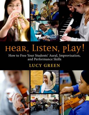 Hear, Listen, Play!: How to Free Your Students' Aural, Improvisation, and Performance Skills (Spiral bound)