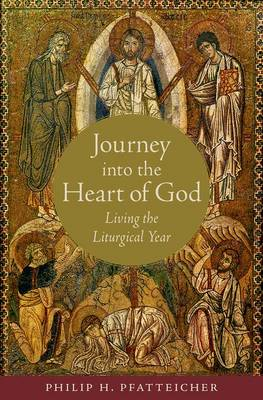 Journey into the Heart of God: Living the Liturgical Year (Hardback)