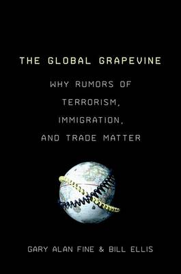 The Global Grapevine: Why Rumors of Terrorism, Immigration, and Trade Matter (Paperback)