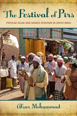 The Festival of Pirs: Popular Islam and Shared Devotion in South India (Hardback)