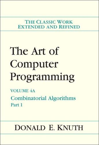 The The Art of Computer Programming: The Art of Computer Programming, Volume 4A Combinatorial Algorithms Volume 4A (Paperback)