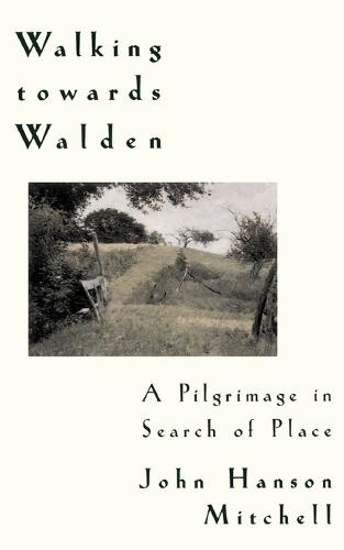 Walking Towards Walden: A Pilgrimage in Search of Place (Paperback)