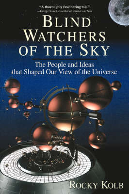 Blind Watchers Of The Sky: The People And Ideas That Shaped Our View Of The Universe (Paperback)