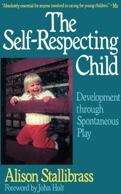 The Self-respecting Child: Development Through Spontaneous Play (Paperback)