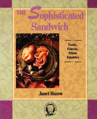 The Sophisticated Sandwich: Exotic, Eclectic, Ethnic Eatables (Paperback)
