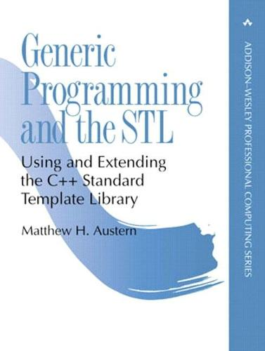 Generic Programming and the STL: Using and Extending the C++ Standard Template Library (Hardback)
