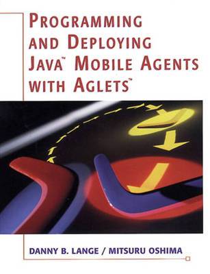 Programming and Deploying Java (TM) Mobile Agents with Aglets (TM) (Paperback)