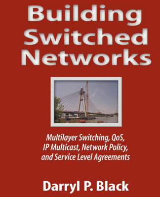 Building Switched Networks: Multilayer Switching, QoS, IP Multicast, Network Policy, and Service Level Agreements (Hardback)