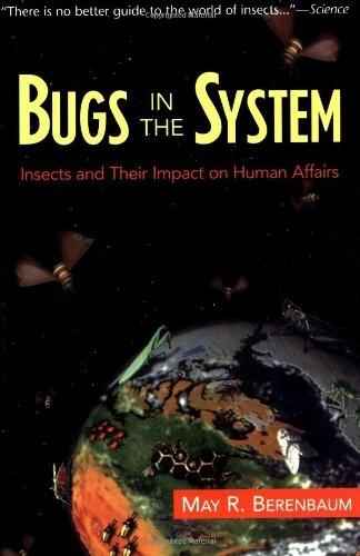 Bugs In The System: Insects And Their Impact On Human Affairs (Paperback)