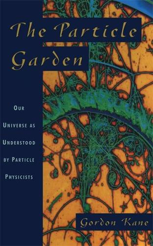 The Particle Garden: Our Universe As Understood By Particle Physicists (Paperback)