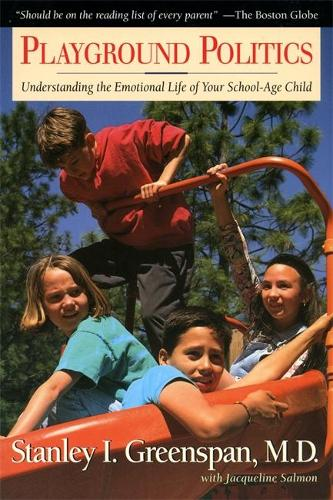 Playground Politics: Understanding The Emotional Life Of The School-age Child (Paperback)