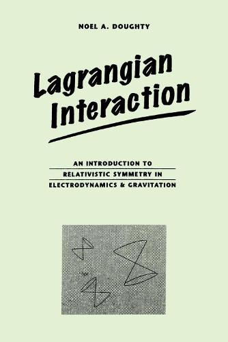 Lagrangian Interaction: An Introduction To Relativistic Symmetry In Electrodynamics And Gravitation (Paperback)