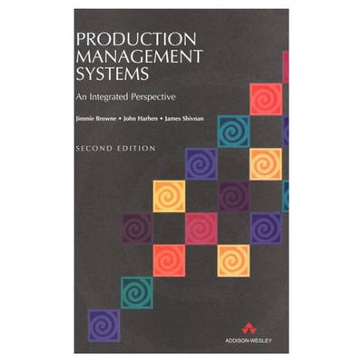 Production Management Systems: An Integrated Approach (Paperback)