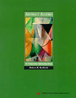 Abstract Algebra: A Concrete Introduction (Hardback)