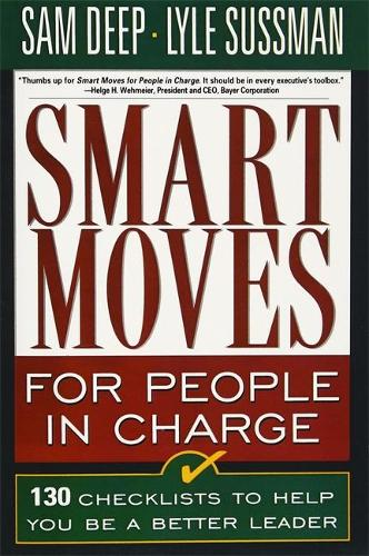 Smart Moves for People in Charge: 130 Checklists to Help You Be a Better Leader (Paperback)
