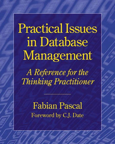 Practical Issues in Database Management: A Reference for the Thinking Practitioner (Paperback)