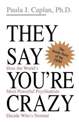 They Say You're Crazy: How The World's Most Powerful Psychiatrists Decide Who's Normal (Paperback)