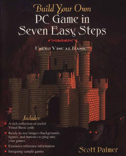 Build Your Own PC Game in Seven Easy Steps: Using Visual Basic (Paperback)