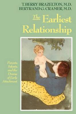 The Earliest Relationship: Parents, Infants, And The Drama Of Early Attachment (Paperback)