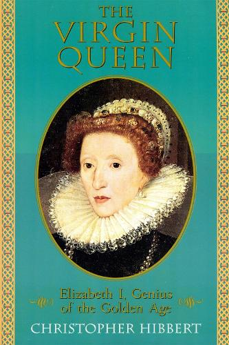 The Virgin Queen: Elizabeth I, Genius Of The Golden Age (Paperback)