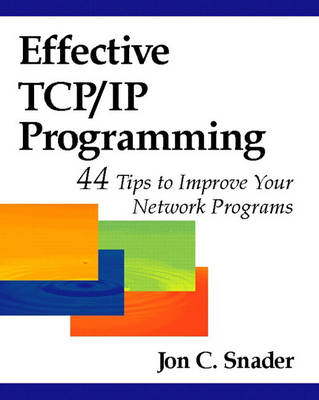 Effective TCP/IP Programming: 44 Tips to Improve Your Network Programs: 44 Tips to Improve Your Network Programs (Paperback)