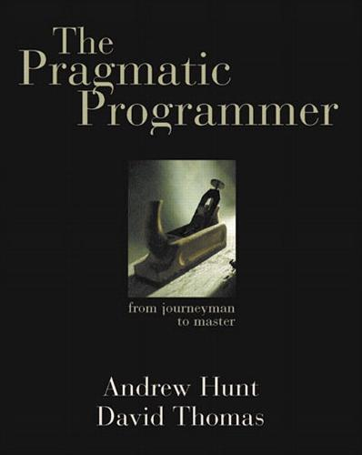 Pragmatic Programmer, The: From Journeyman to Master (Paperback)