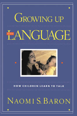 Growing Up With Language: How Children Learn To Talk (Paperback)