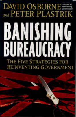 Banishing Bureaucracy: Five Strategies for Reinventing Government (Hardback)