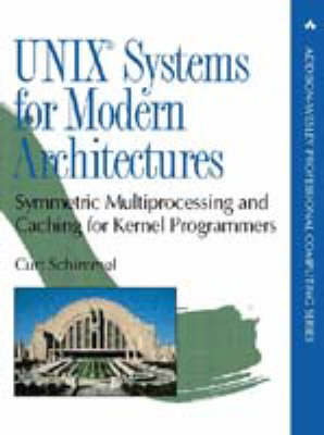 UNIX Systems for Modern Architectures: Symmetric Multiprocessing and Caching for Kernel Programmers (Hardback)