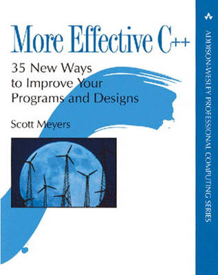 More Effective C++: 35 New Ways to Improve Your Programs and Designs (Paperback)