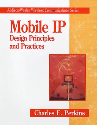 Mobil IP: Design Principles and Practices (Hardback)
