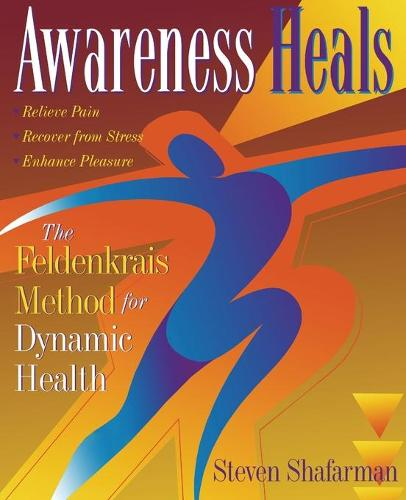 Awareness Heals: The Feldenkrais Method For Dynamic Health (Paperback)
