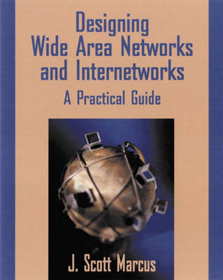 Designing Wide Area Networks and Internetworks: A Practical Guide: A Practical Guide (Paperback)