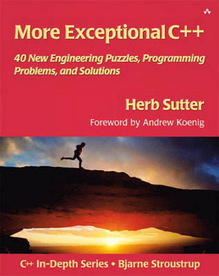More Exceptional C++: 40 New Engineering Puzzles, Programming Problems, and Solutions (Paperback)