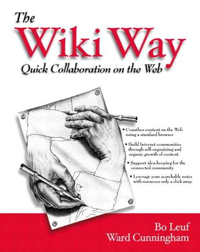 The Wiki Way: Collaboration and Sharing on the Internet: Quick Collaboration on the Web