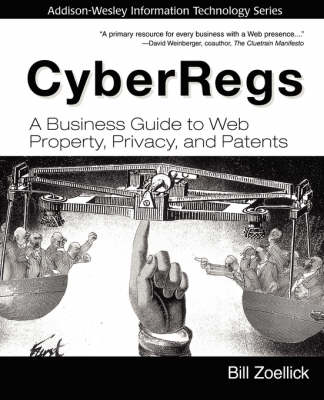 Cyberregs: A Business Guide to Web Property, Privacy and Patents (Hardback)