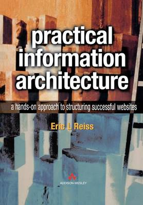 Practical Information Architecture: A Hands-on Approach to Structuring Successful Websites (Paperback)