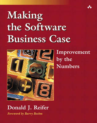 Making the Software Business Case: Improvement by the Numbers (Paperback)