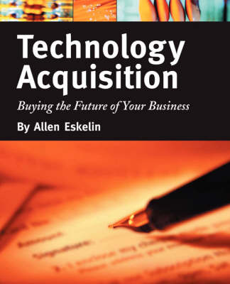 Technology Acquisition: Buying the Future of Your Business (Paperback)