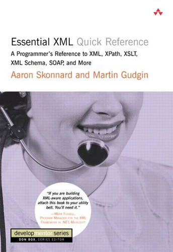 Essential XML Quick Reference: A Programmer's Reference to XML,  XPath, XSLT, XML Schema, SOAP, and More (Paperback)