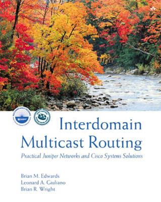 Interdomain Multicast Routing: Practical Juniper Networks and Cisco Systems Solutions: Practical Juniper Networks and Cisco Systems Solutions (Hardback)