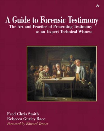 A Guide to Forensic Testimony: The Art and Practice of Presenting Testimony As An Expert Technical Witness (Paperback)