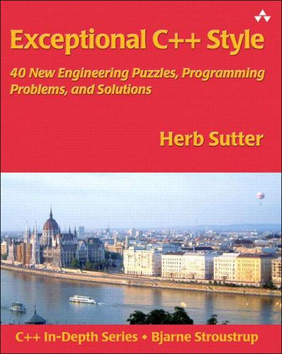 Exceptional C++ Style: 40 New Engineering Puzzles, Programming Problems, and Solutions (Paperback)