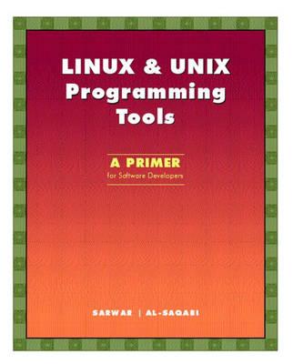 LINUX & UNIX Programming Tools: A Primer for Software Developers (Paperback)