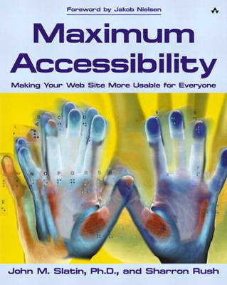 Maximum Accessibility: Making Your Web Site More Usable for Everyone: Making Your Web Site More Usable for Everyone (Paperback)