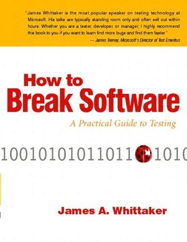 How to Break Software: A Practical Guide to Testing (Paperback)